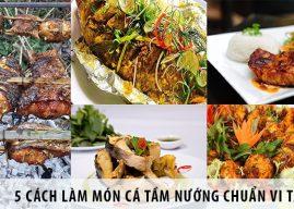 5 cách làm món cá tầm nướng chuẩn vi Tây Bắc