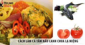 Cách làm cá tầm nấu canh chua - Món ăn mới lạ nhất định phải thử