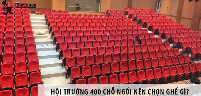 Thiết kế hội trường 400 chỗ ngồi nên chọn ghế gì?