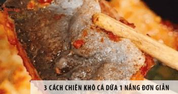Chiên khô cá dứa 1 nắng đưa cơm ngon miệng với 3 cách đơn giản